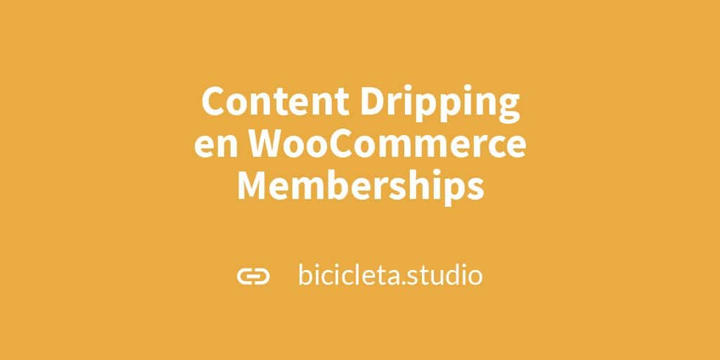 Content Dripping en WooCommerce Memberships | Bicicleta Studio