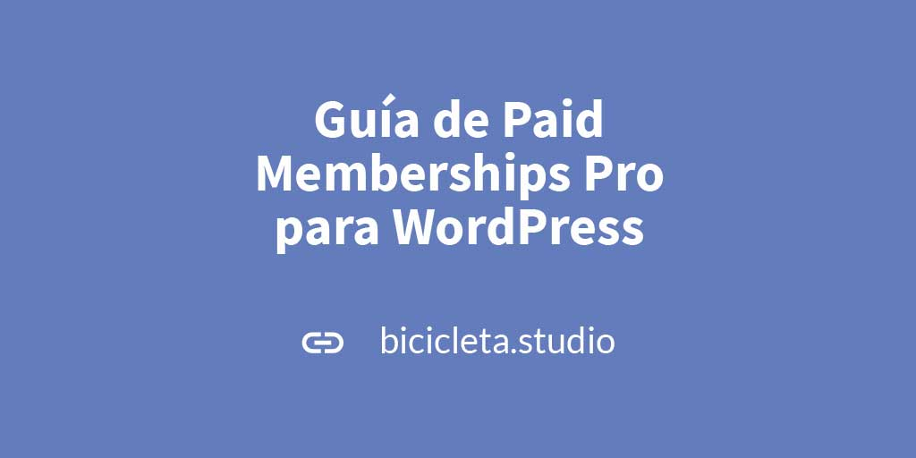 Guía de Paid Memberships Pro para WordPress | Bicicleta Studio