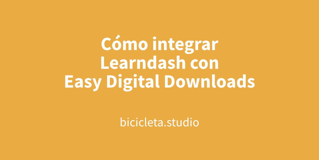 Cómo integrar Learndash con Easy Digital Downloads | Bicicleta Studio
