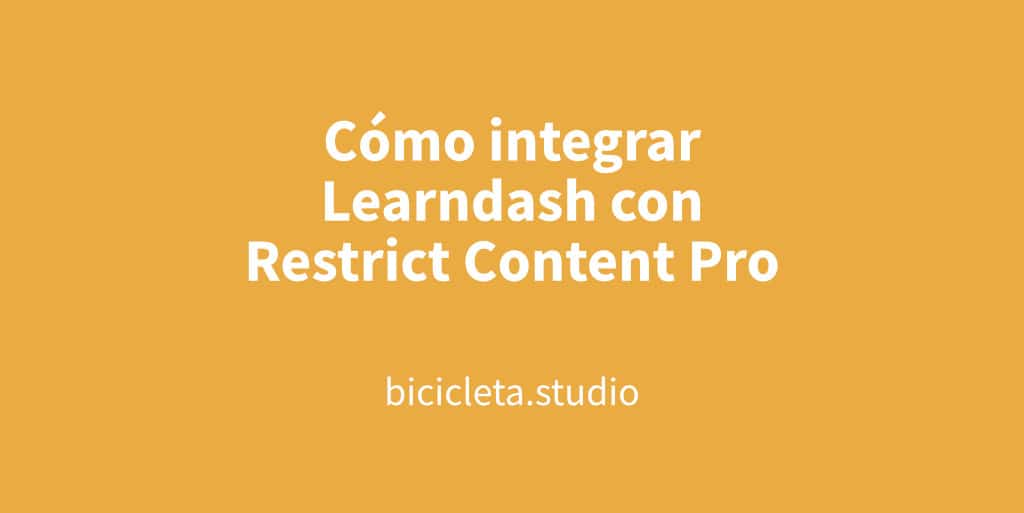 Cómo integrar Learndash con Restrict Content Pro | Bicicleta Studio