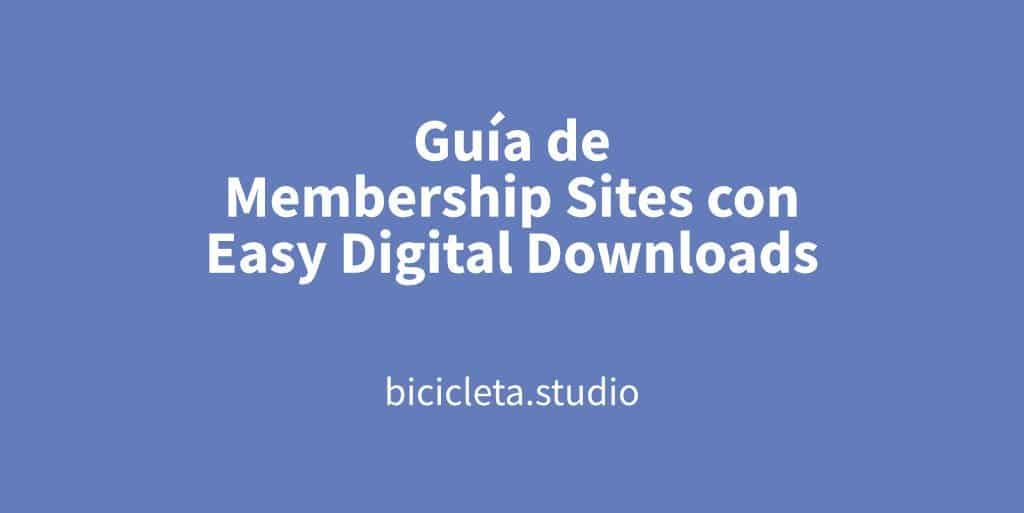 Guía de Membership Sites con Easy Digital Downloads | Bicicleta Studio
