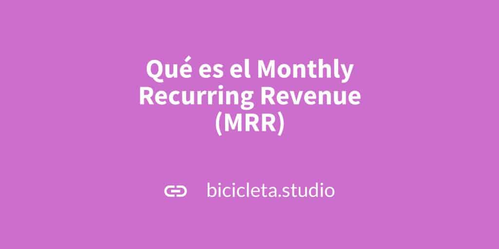 Qué es el Monthly Recurring Revenue (MRR) | Bicicleta Studio